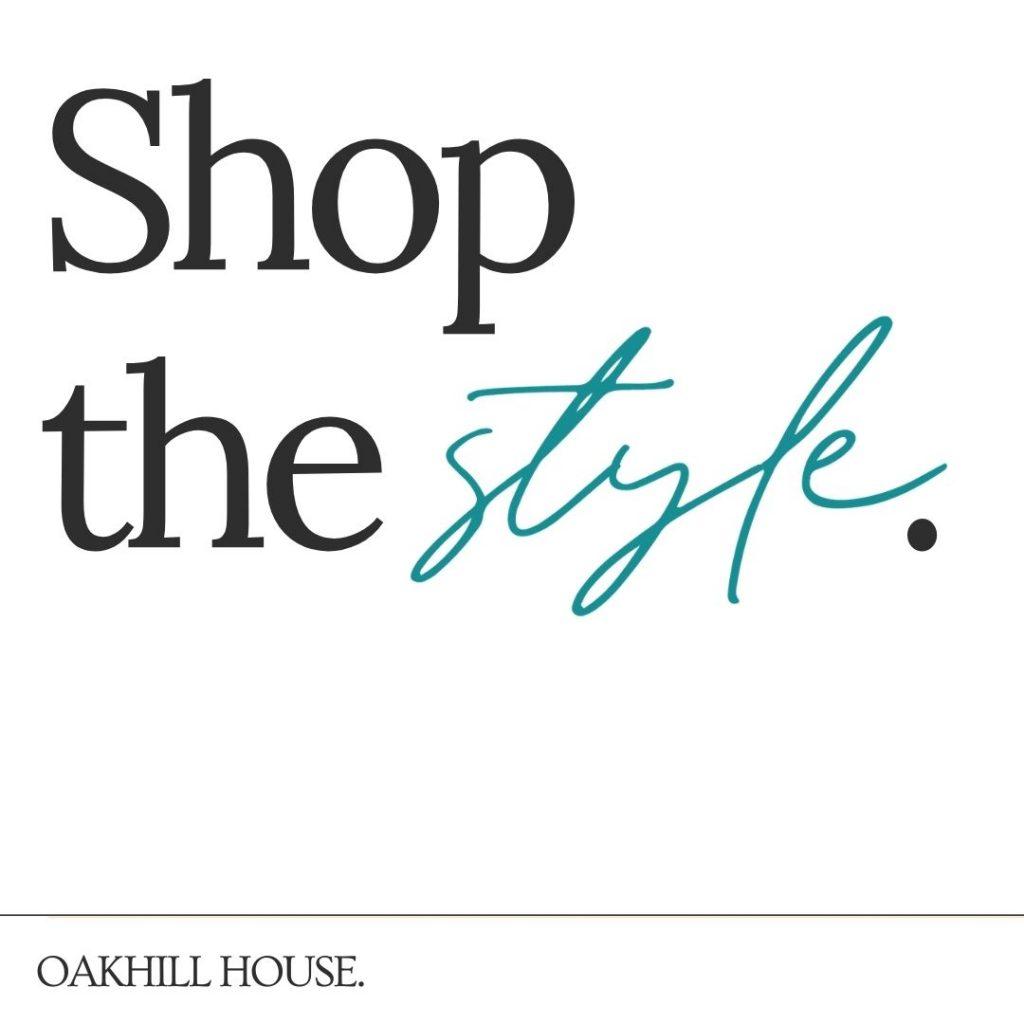 Shop the Style – Oakhill House